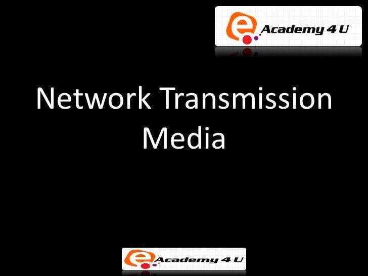 Network Transmission      Media
