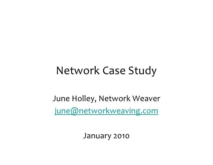 Network  Case  Study  June  Holley,  Network  Weaver  june@networkweaving.com            January  2010