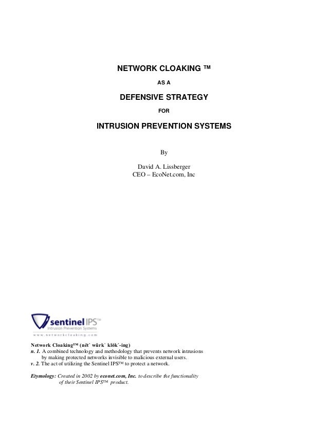 NETWORK CLOAKING ™ AS A DEFENSIVE STRATEGY FOR INTRUSION PREVENTION SYSTEMS By David A. Lissberger CEO – EcoNet.com, Inc N...