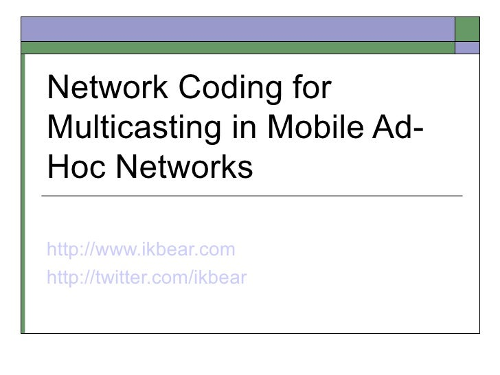 Network Coding for Multicasting in Mobile Ad-Hoc Networks  http://www.ikbear.com http://twitter.com/ikbear