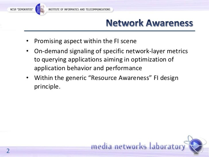 • Promising aspect within the FI scene    • On-demand signaling of specific network-layer metrics      to querying applica...