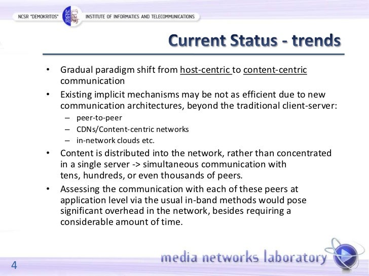• Gradual paradigm shift from host-centric to content-centric      communication    • Existing implicit mechanisms may be ...