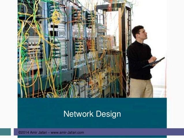 ©2014 Amir Jafari – www.amir-Jafari.com Network Design