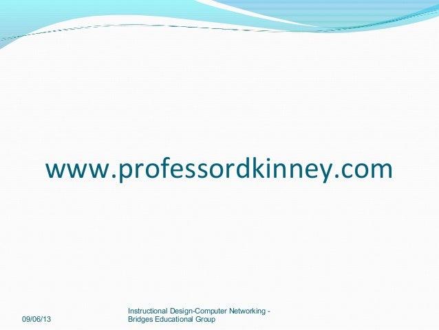 www.professordkinney.com 09/06/13 Instructional Design-Computer Networking - Bridges Educational Group