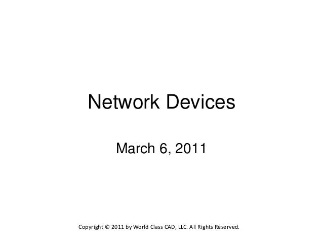 Network Devices              March 6, 2011Copyright © 2011 by World Class CAD, LLC. All Rights Reserved.