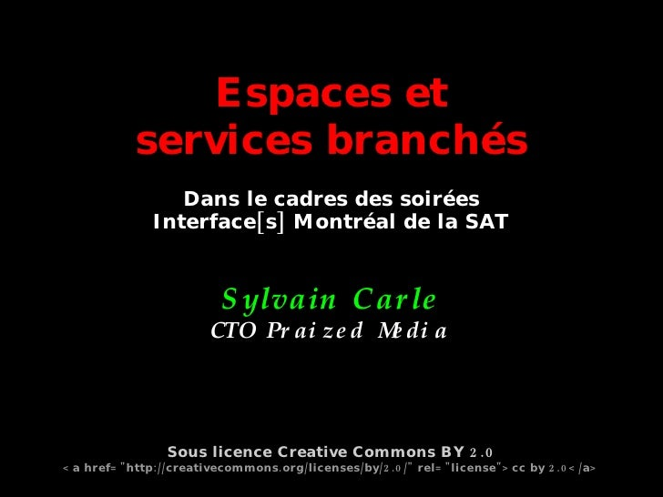 Espaces et services branchés Dans le cadres des soirées Interface[s] Montréal de la SAT + Sylvain Carle CTO Praized Media ...