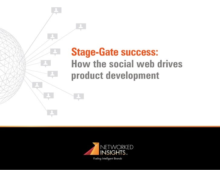 Stage-Gate success:How the social web drivesproduct development          NETWORKED          INSIGHTS    Fueling Intelligen...