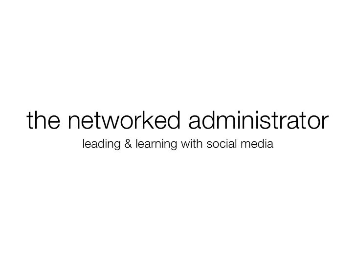 the networked administrator    leading & learning with social media