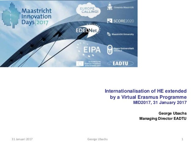 George Ubachs 131 Januari 2017 Internationalisation of HE extended by a Virtual Erasmus Programme MID2017, 31 January 2017...