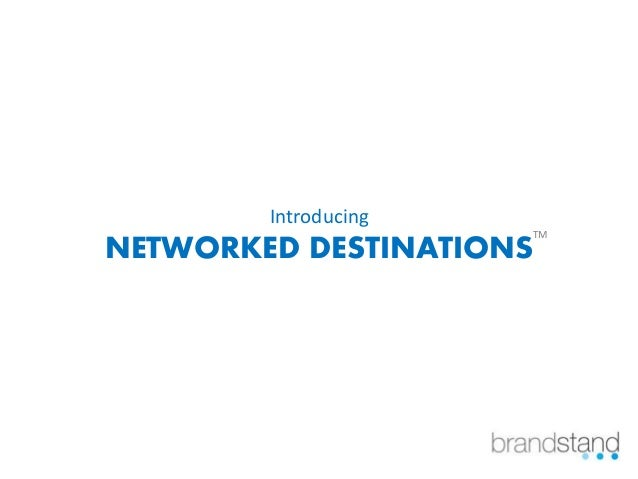 Introducing NETWORKED DESTINATIONS TM