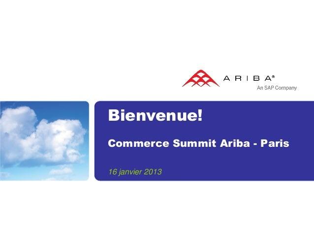 Bienvenue!Commerce Summit Ariba - Paris16 janvier 2013
