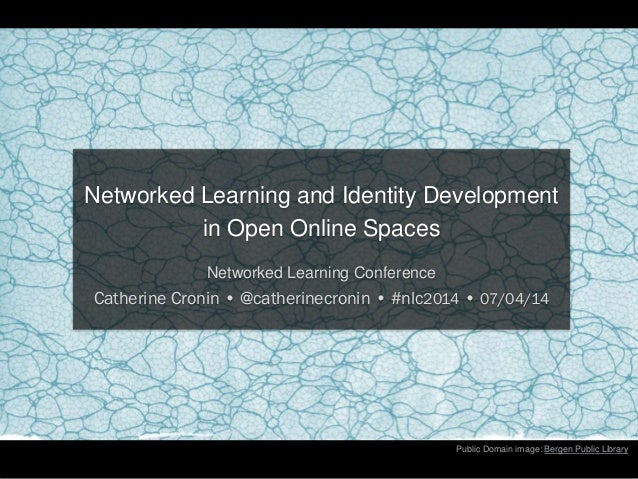 Public Domain image: Bergen Public Library Networked Learning and Identity Development in Open Online Spaces Networked Lea...