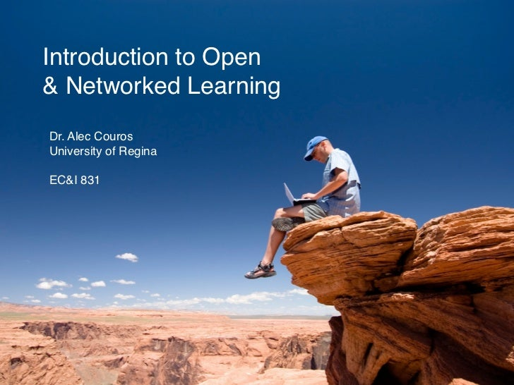 Introduction to Open & Networked Learning Dr. Alec Couros University of Regina  EC&I 831