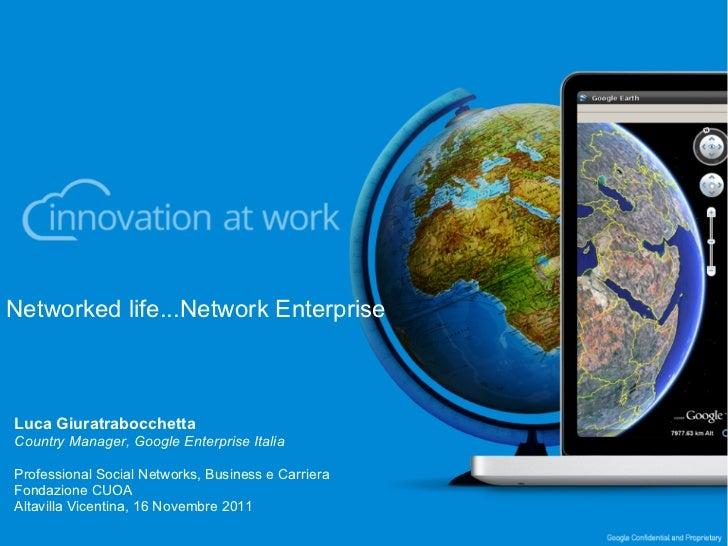 Networked life...Network EnterpriseLuca GiuratrabocchettaCountry Manager, Google Enterprise ItaliaProfessional Social Netw...