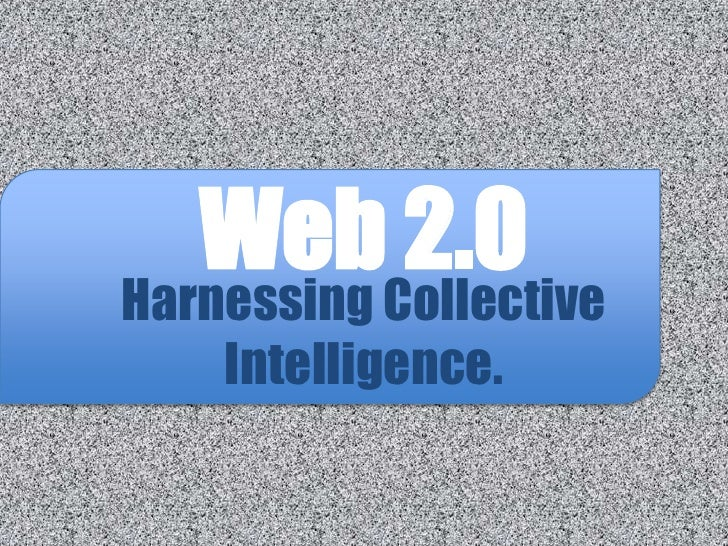 Web 2.0Harnessing Collective    Intelligence.