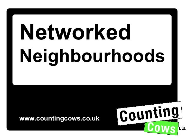 www.countingcows.co.uk Networked  Neighbourhoods