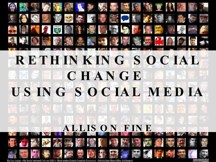 RETHINKING SOCIAL CHANGE  USING SOCIAL MEDIA ALLISON FINE AEA/CDC SUMMER INSTITUTE, JUNE 15, 2010