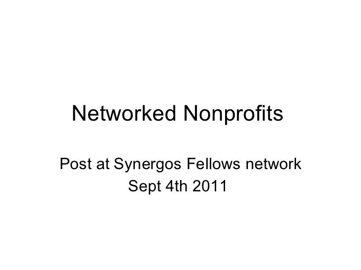 Networked Nonprofits  Post at Synergos Fellows network  Sept 4th 2011
