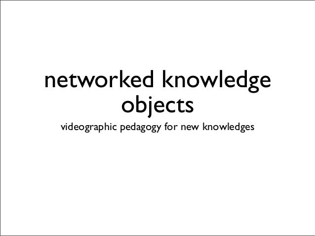 networked knowledge objects videographic pedagogy for new knowledges