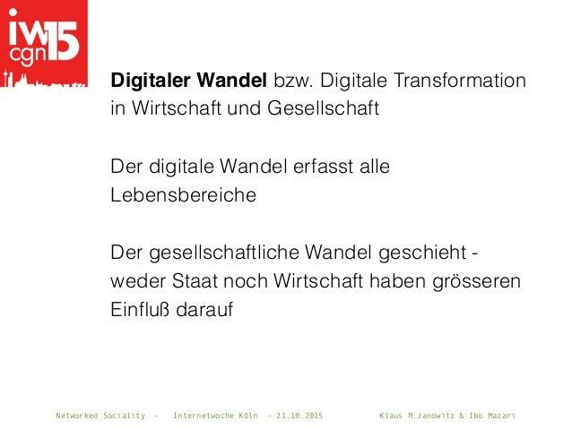 Networked Sociality - Internetwoche Köln - 21.10.2015 Klaus M.Janowitz & Ibo Mazari Digitaler Wandel bzw. Digitale Transfo...