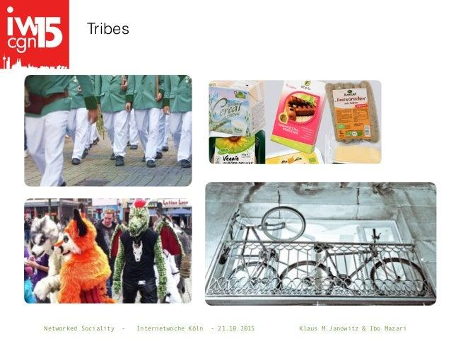 Networked Sociality - Internetwoche Köln - 21.10.2015 Klaus M.Janowitz & Ibo Mazari Tribes