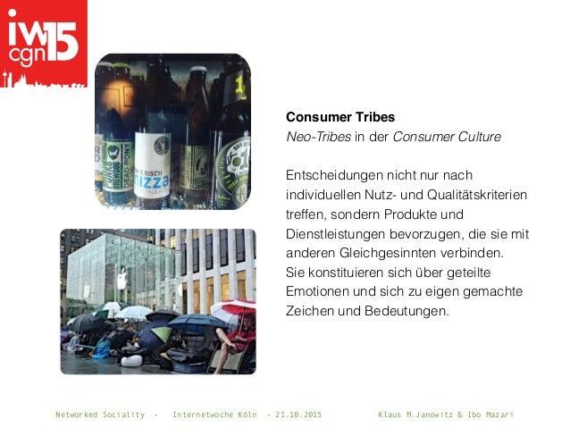 Networked Sociality - Internetwoche Köln - 21.10.2015 Klaus M.Janowitz & Ibo Mazari Consumer Tribes Neo-Tribes in der Cons...