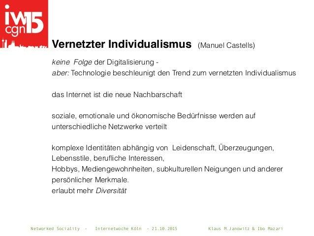 Networked Sociality - Internetwoche Köln - 21.10.2015 Klaus M.Janowitz & Ibo Mazari Vernetzter Individualismus (Manuel Cas...