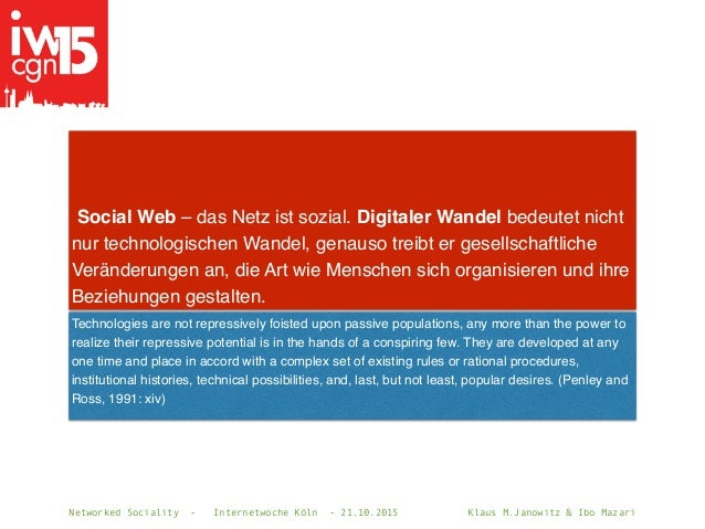 Networked Sociality - Internetwoche Köln - 21.10.2015 Klaus M.Janowitz & Ibo Mazari Social Web– das Netz ist sozial.Digi...