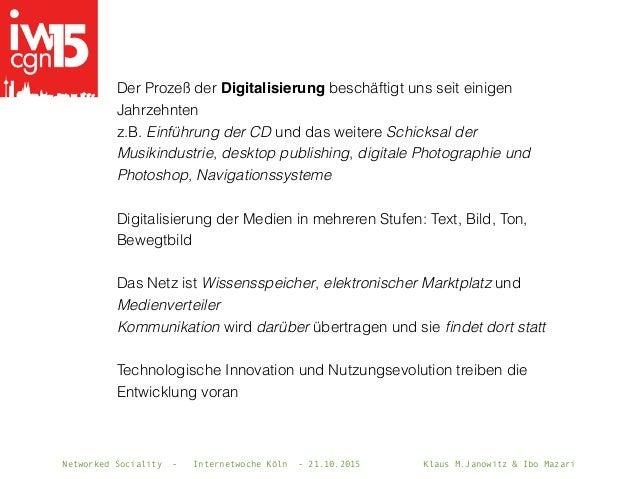 Networked Sociality - Internetwoche Köln - 21.10.2015 Klaus M.Janowitz & Ibo Mazari Der Prozeß der Digitalisierung beschäf...