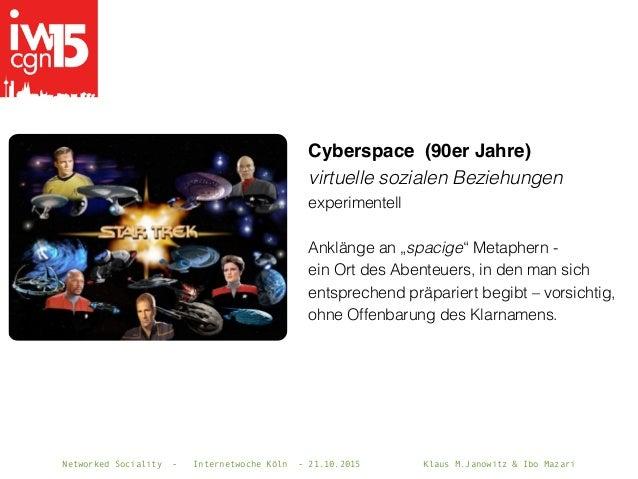 Networked Sociality - Internetwoche Köln - 21.10.2015 Klaus M.Janowitz & Ibo Mazari Cyberspace (90er Jahre) virtuelle sozi...