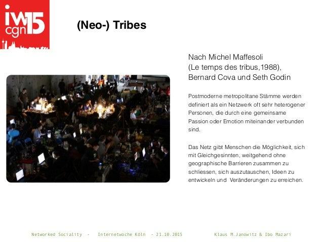 Networked Sociality - Internetwoche Köln - 21.10.2015 Klaus M.Janowitz & Ibo Mazari Nach Michel Maffesoli (Le temps des tr...