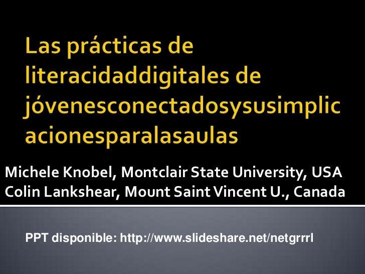 Michele Knobel, Montclair State University, USA PPT disponible: http://www.slideshare.net/netgrrrl