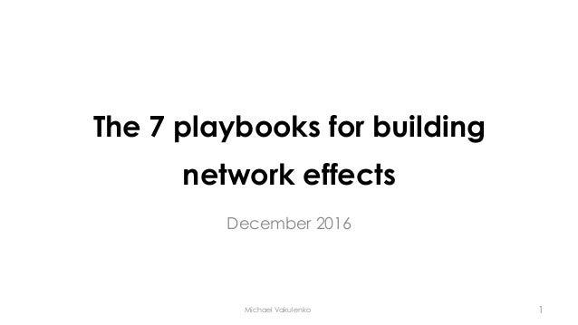 The 7 playbooks for building network effects December 2016 Michael Vakulenko 1