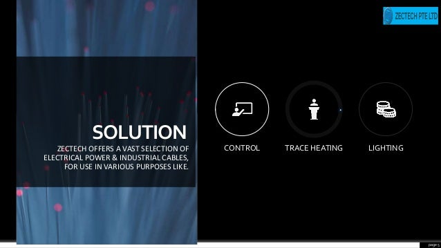 CONTROL TRACE HEATING LIGHTING page 5 SOLUTION ZECTECH OFFERS A VAST SELECTION OF ELECTRICAL POWER & INDUSTRIAL CABLES, FO...