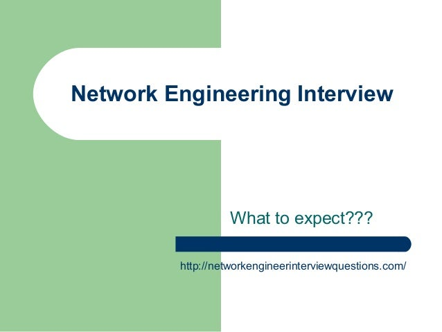 Network Engineering Interview What to expect??? http://networkengineerinterviewquestions.com/
