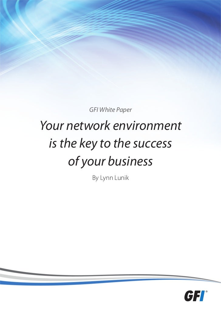 GFI White PaperYour network environment  is the key to the success       of your business          By Lynn Lunik