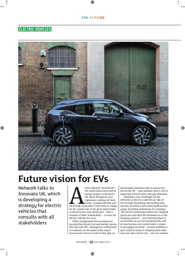 """NETWORK / 24/ OCTOBER 2017 ELECTRIC VEHICLES A self-confessed """"petrolhead"""", the senior innovation lead in energy systems a..."""