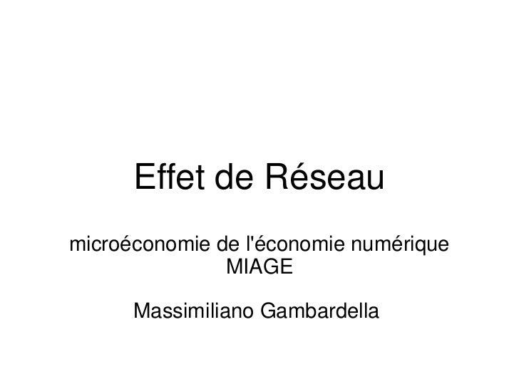 Effet de Réseaumicroéconomie de léconomie numérique               MIAGE      Massimiliano Gambardella