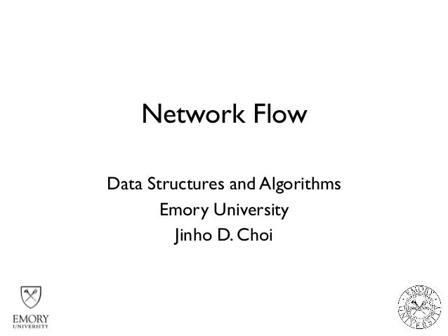 Network Flow Data Structures and Algorithms Emory University Jinho D. Choi