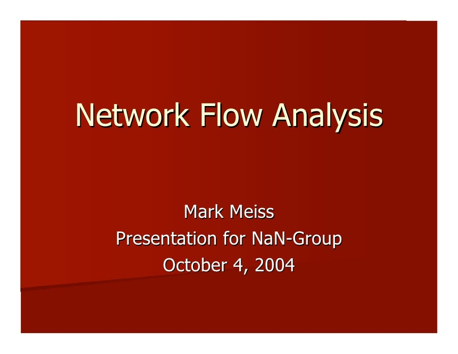 Network Flow Analysis            Mark Meiss   Presentation for NaN-Group        October 4, 2004