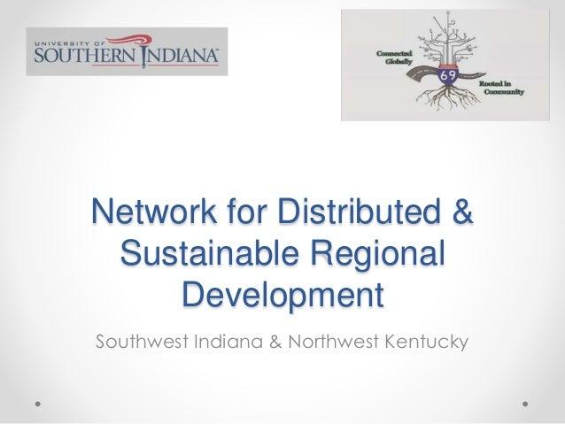 Network for Distributed & Sustainable Regional Development Southwest Indiana & Northwest Kentucky