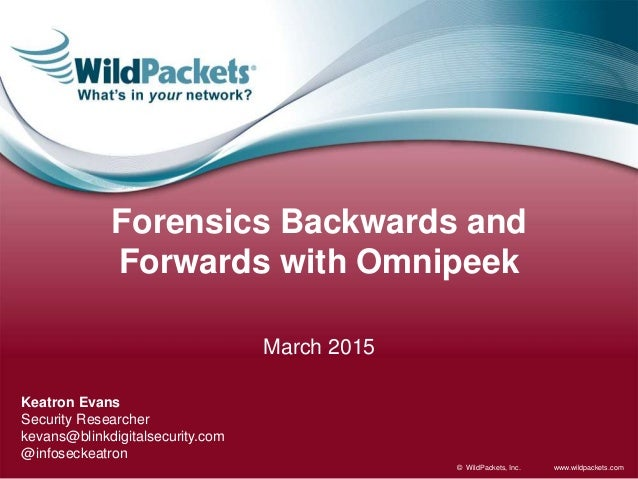www.wildpackets.com© WildPackets, Inc. Forensics Backwards and Forwards with Omnipeek March 2015 Keatron Evans Security Re...