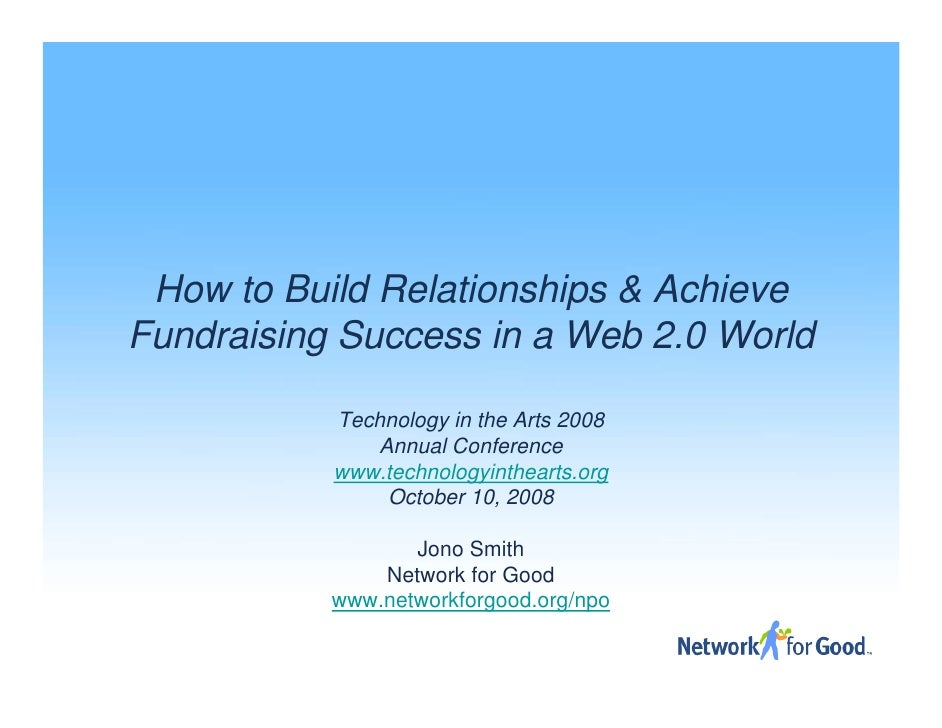 How to Build Relationships & Achieve Fundraising Success in a Web 2.0 World             Technology in the Arts 2008       ...