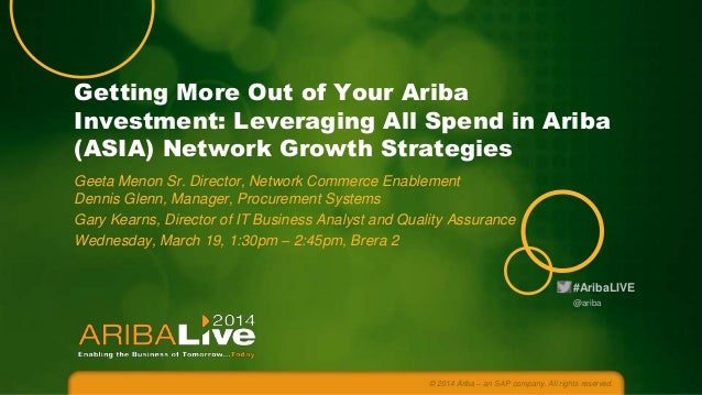 Getting More Out of Your Ariba Investment: Leveraging All Spend in Ariba (ASIA) Network Growth Strategies Geeta Menon Sr. ...