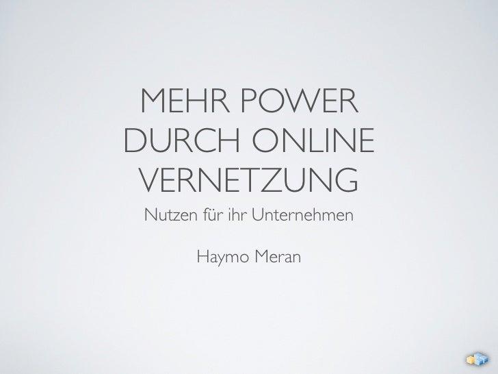 MEHR POWER DURCH ONLINE  VERNETZUNG  Nutzen für ihr Unternehmen         Haymo Meran
