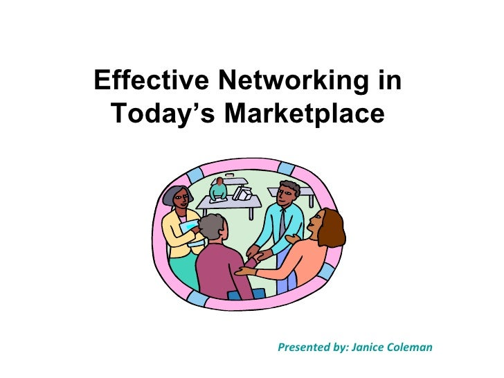 Effective Networking in Today's Marketplace Presented by: Janice Coleman