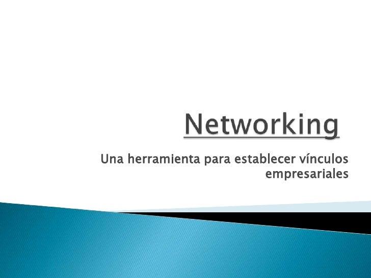 Networking<br />Una herramienta para establecer vínculos empresariales <br />