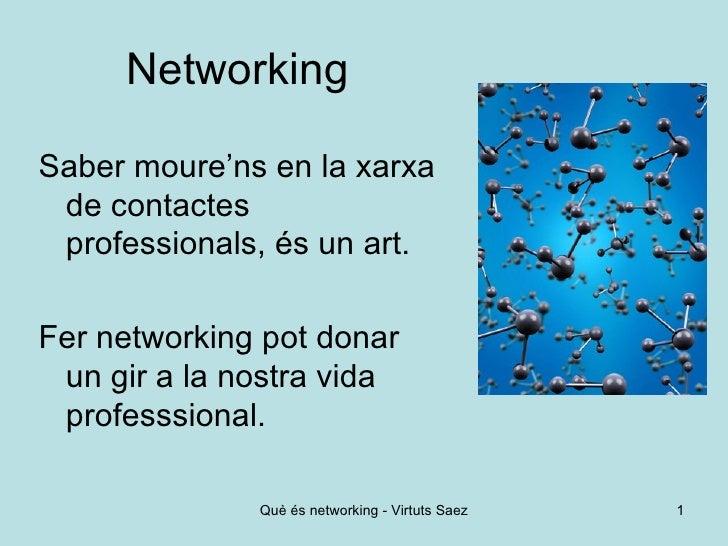 Networking <ul><li>Saber moure'ns en la xarxa de contactes professionals, és un art. </li></ul><ul><li>Fer networking pot ...