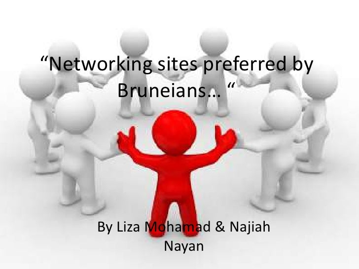 """Networking sites preferred by Bruneians… ""<br />By Liza Mohamad & NajiahNayan<br />"