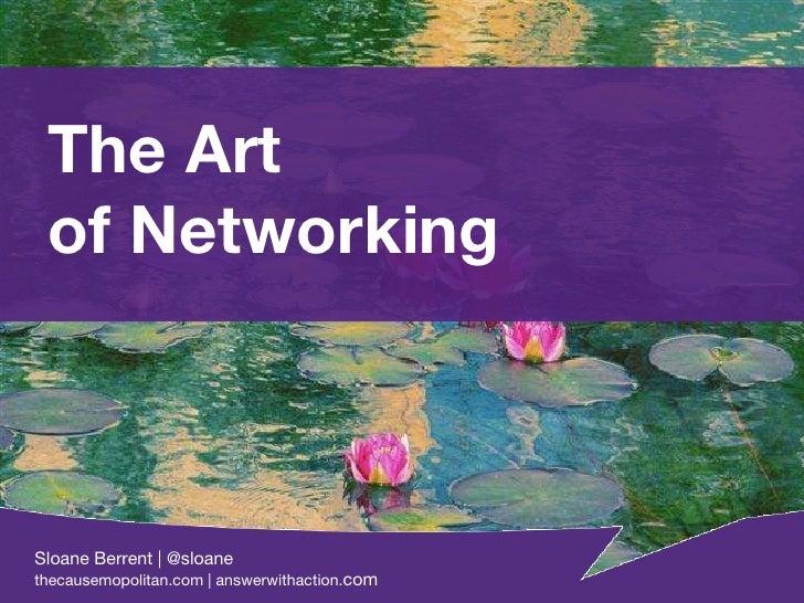 The Art of Networking Sloane Berrent | @sloane thecausemopolitan.com | answerwithaction. com Sloane Berrent | @sloane thec...